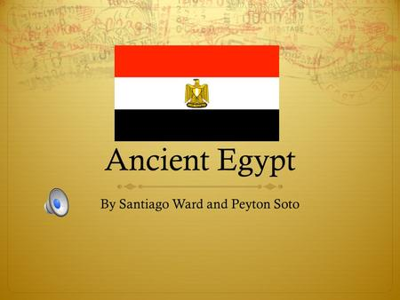 Ancient Egypt By Santiago Ward and Peyton Soto Where is Egypt  Egypt is found in the top right corner of Africa.  Here are some of the deserts Egypt.