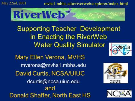 Supporting Teacher Development in Enacting the RiverWeb Water Quality Simulator Mary Ellen Verona, MVHS David Curtis, NCSA/UIUC.