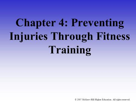 © 2007 McGraw-Hill Higher Education. All rights reserved. Chapter 4: Preventing Injuries Through Fitness Training.