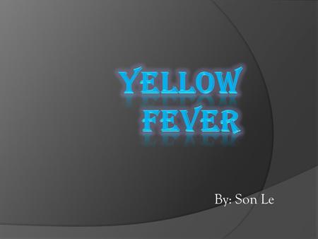 By: Son Le. ® Fever is found in tropical and subtropical areas in South American and Africa.