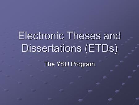 electronic thesis dissertation collection Introduction an electronic thesis or dissertation (etd) is simply the digital (electronic) representation of your thesis or dissertation it is the same as its paper counterpart in content and organization, and it meets the formatting requirements described on our thesis and dissertation formatting web page.