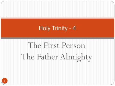 The First Person The Father Almighty 1 Holy Trinity - 4.