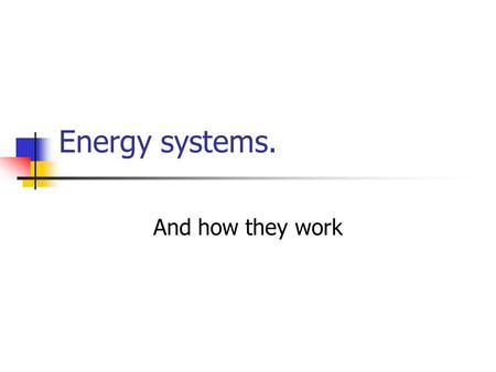 Energy systems. And how they work. PHYSIOLOGICAL REQUIREMENTS OF PHYSICAL ACTIVITY Foods Fuel and Energy Systems.