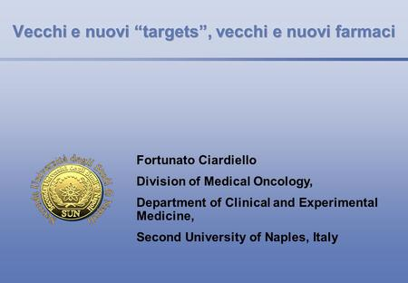 Fortunato Ciardiello Division of Medical Oncology, Department of Clinical and Experimental Medicine, Second University of Naples, Italy.