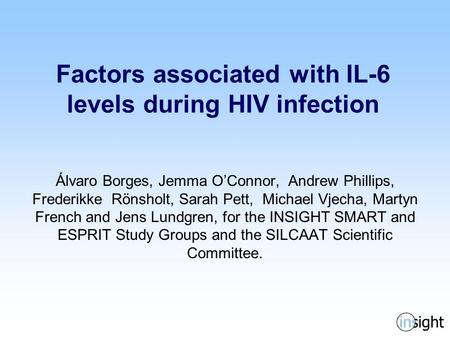 Factors associated with IL-6 levels during HIV infection Álvaro Borges, Jemma O'Connor, Andrew Phillips, Frederikke Rönsholt, Sarah Pett, Michael Vjecha,