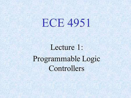 ECE 4951 Lecture 1: Programmable Logic Controllers.