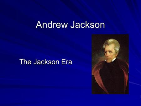 Andrew Jackson The Jackson Era. When Jackson arrived at the capitol to be sworn in as president, an enormous crowd blocked his way. He had to climb over.