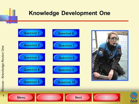 MenuPreviousNext Rescue - Knowledge Review One 1 Knowledge Development One Question 1 Question 2 Question 3 Question 4 Question 5 Question 6 Question 7.