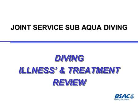 JOINT SERVICE SUB AQUA DIVING DIVING ILLNESS' & TREATMENT REVIEWDIVING REVIEW.