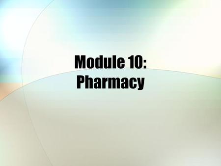 Module 10: Pharmacy. Module Objectives After this module, you should be able to: Describe the TRICARE pharmacy benefit Explain features of the various.