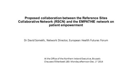Proposed collaboration between the Reference Sites Collaborative Network (RSCN) and the EMPATHIE network on patient empowerment Dr David Somekh, Network.
