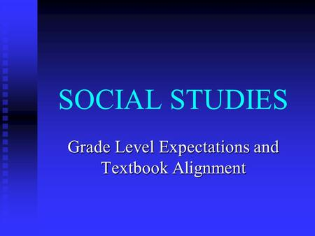 SOCIAL STUDIES Grade Level Expectations and Textbook Alignment.