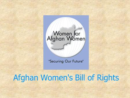 Afghan Women's Bill of Rights. Afghan women meet in Kandahar to discuss the new Afghan constitution and women's rights The women came from all over the.