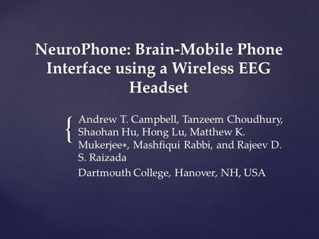 { NeuroPhone: Brain-Mobile Phone Interface using a Wireless EEG Headset Andrew T. Campbell, Tanzeem Choudhury, Shaohan Hu, Hong Lu, Matthew K. Mukerjee.