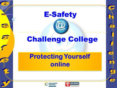 E-Safety Challenge College. Learning Objectives To assess the risks faced when online and how to use the options available to protect yourself.