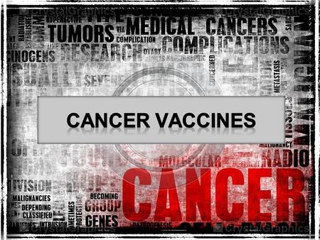 Cancer vaccines are biological response modifiers. They prime the immune system to attack the cancer cells in the body. The goal is to prevent or to treat.