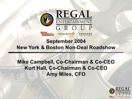 Mike Campbell, Co-Chairman & Co-CEO Kurt Hall, Co-Chairman & Co-CEO Amy Miles, CFO September 2004 New York & Boston Non-Deal Roadshow.