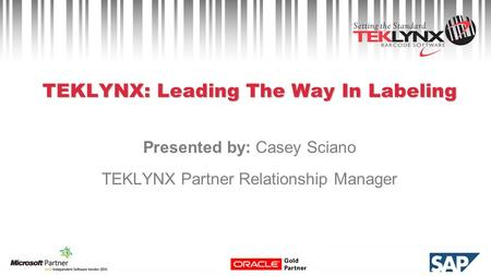 TEKLYNX: Leading The Way In Labeling Presented by: Casey Sciano TEKLYNX Partner Relationship Manager.