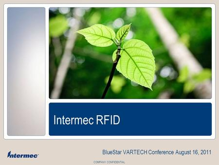 COMPANY CONFIDENTIAL Intermec RFID BlueStar VARTECH Conference August 16, 2011.