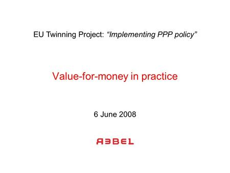 "Value-for-money in practice 6 June 2008 EU Twinning Project: ""Implementing PPP policy"""