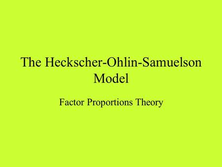The Heckscher-Ohlin-Samuelson Model Factor Proportions Theory.