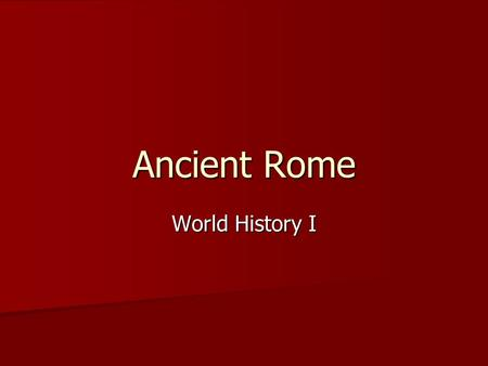World History I Ancient Rome. Geography Italy Italy –Shaped like a giant boot –The Alps shelter Italy to the North –The toe and heel slice into the Mediterranean.