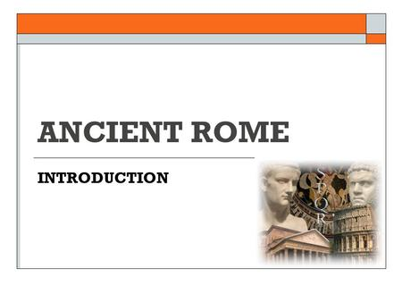 ANCIENT ROME INTRODUCTION. WHAT DO WE ALREADY KNOW ABOUT ANCIENT ROME? People? Places? Gods/Goddesses?