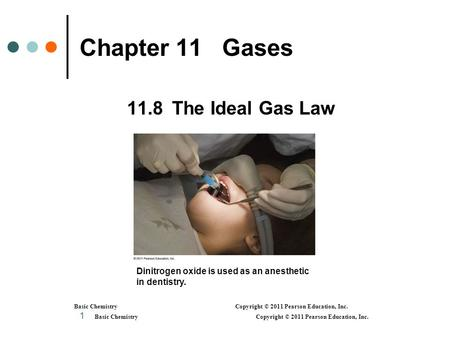Basic Chemistry Copyright © 2011 Pearson Education, Inc. 1 Chapter 11 Gases 11.8 The Ideal Gas Law Basic Chemistry Copyright © 2011 Pearson Education,