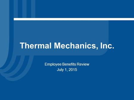 Thermal Mechanics, Inc. Employee Benefits Review July 1, 2015.