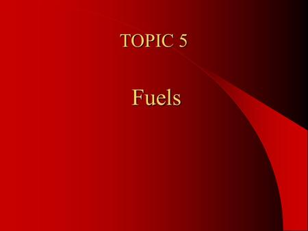 TOPIC 5 Fuels A Fuel is a substance that produces Energy when burned. A good fuel releases it's energy over a longer period of time A reaction in which.