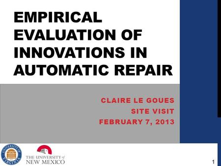 EMPIRICAL EVALUATION OF INNOVATIONS IN AUTOMATIC REPAIR CLAIRE LE GOUES SITE VISIT FEBRUARY 7, 2013 1.