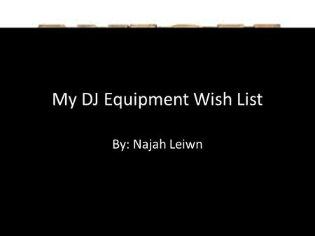 My DJ Equipment Wish List By: Najah Leiwn. Headphones Definition: A pair of earphones typically joined by a band placed over the head, for listening to.