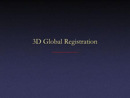 3D Global Registration. The Problem Given: n scans around an objectGiven: n scans around an object Goal: align them allGoal: align them all First attempt: