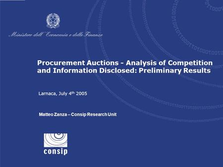 1 Larnaca, July 4 th 2005 Procurement Auctions - Analysis of Competition and Information Disclosed: Preliminary Results Larnaca, July 4 th 2005 Matteo.