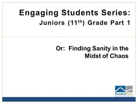 Engaging Students Series: Juniors (11 th ) Grade Part 1 Or: Finding Sanity in the Midst of Chaos.