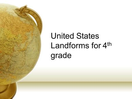 United States Landforms for 4 th grade. Great Lakes Lake Superior Lake Huron Lake Ontario Lake Erie Lake Michigan.