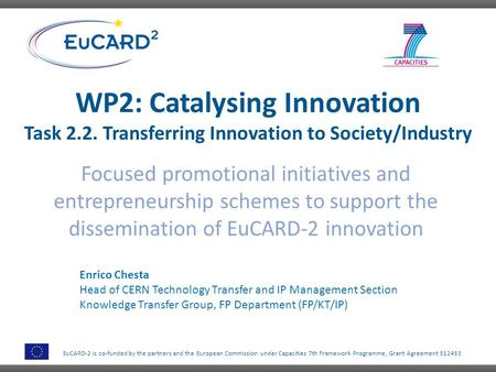 EuCARD-2 is co-funded by the partners and the European Commission under Capacities 7th Framework Programme, Grant Agreement 312453 WP2: Catalysing Innovation.