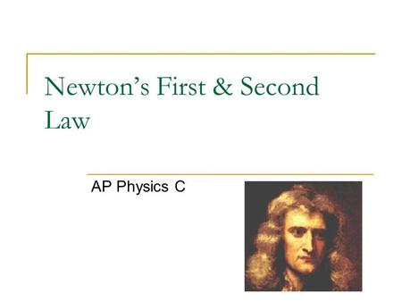 Newton's First & Second Law AP Physics C. Unit is the Newton(N) or pound (lb) Is by definition a ….. push or a pull Can exist during physical contact.