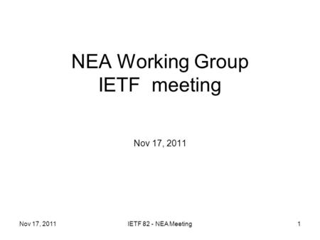 NEA Working Group IETF meeting Nov 17, 2011 IETF 82 - NEA Meeting1.