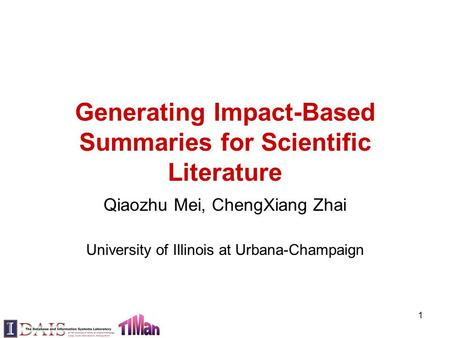 Generating Impact-Based Summaries for Scientific Literature Qiaozhu Mei, ChengXiang Zhai University of Illinois at Urbana-Champaign 1.
