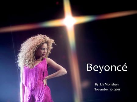 "Beyoncé By: Liz Monahan November 10, 2011 Fun Facts teased about her big ears in grade school introduced fashion line House of Dereon added ""bootylicious"""
