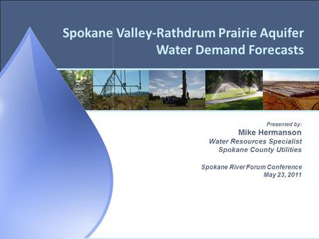 Spokane Valley-Rathdrum Prairie Aquifer Water Demand Forecasts Presented by: Mike Hermanson Water Resources Specialist Spokane County Utilities Spokane.