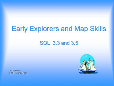 Robin Powell Mecklenburg County. This lesson is designed to reinforce: Virginia SOL 3.3 and 3.5 The student will develop map skills and study the exploration.