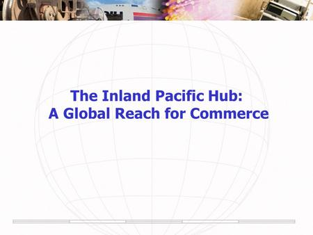 The Inland Pacific Hub: A Global Reach for Commerce.