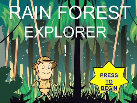 PRESS TO BEGIN RAIN FOREST EXPLORER !. MAIN MENU Exploring Forest Layers Exploring Animals Quiz.