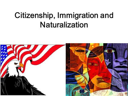 "Citizenship, Immigration and Naturalization. E pluribus unum ""Out of many, one."""