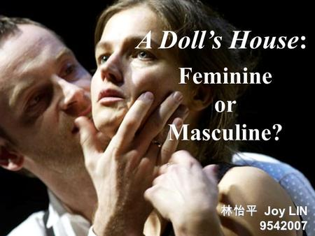 A Doll's House: 林怡平 Joy LIN 9542007.  A Doll's House questions the social doctrine of being men and women:  Ibsen's contemporaries: