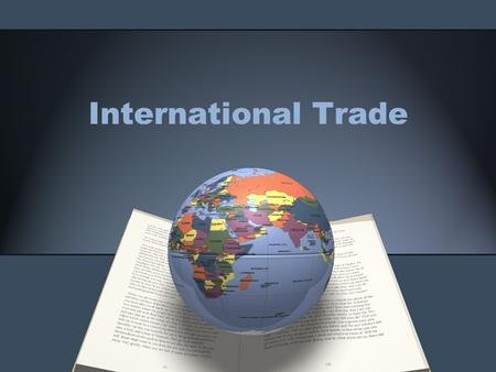 International Trade. Exports v. Imports Exports – goods sold to other countries Imports - goods bought from other countries.