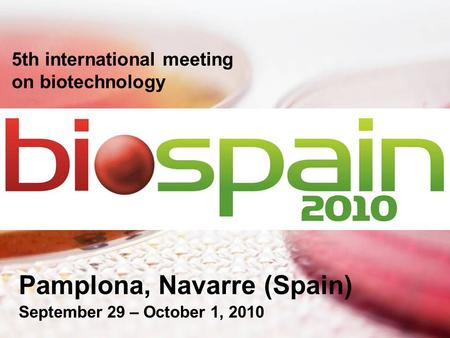 5th international meeting on biotechnology Pamplona, Navarre (Spain) September 29 – October 1, 2010.