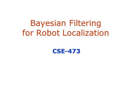 Bayesian Filtering for Robot Localization CSE-473.